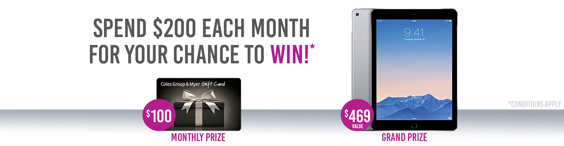 Prizes — Spend $200 each month for your chance to win